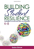 Building Student Resilience, K-8 : Strategies to Overcome Risk and Adversity, Simon, Gabriel (Gabe) H. (Harlan), 1452258678