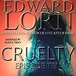 Cruelty: Episode Ten (Finale) | Edward Lorn