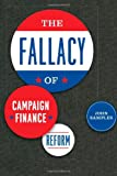 The Fallacy of Campaign Finance Reform, John Samples, 0226734501