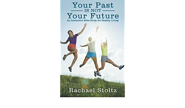 Your Past Is Not Your Future: An Interactive Bible Study for ...