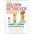 Your Golden Retriever Puppy Month by Month: Everything you need to know at each stage to ensure your cute & playful puppy grows into a happy, healthy companion