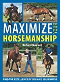 Maximize Your Horsemanship, Richard Maxwell, 071532408X