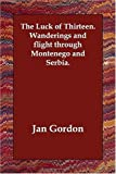 Luck of Thirteen Wanderings and Flight, Jan Gordon, 1406833215