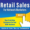 Retail Sales for Network Marketers: How to Get New Customers for Your MLM Business Audiobook by Tom