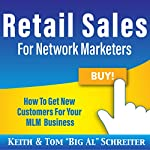 Retail Sales for Network Marketers: How to Get New Customers for Your MLM Business | Keith Schreiter,Tom