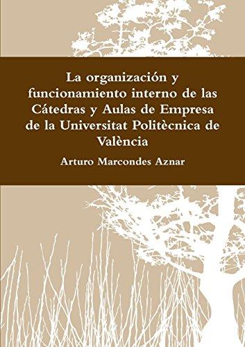 La organización y funcionamiento interno de las Cátedras y Aulas de Empresa de la Universitat Politècnica de València (Spanish Edition)