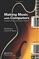 Making Music with Computers: Creative Programming in Python Front Cover