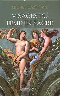 Visages du féminin sacré par Michel Cazenave