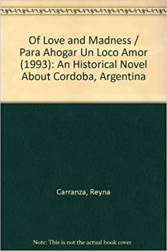Of Love and Madness / Para Ahogar Un Loco Amor (1993): An Historical Novel About Cordoba, Argentina