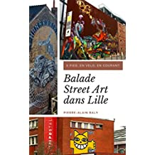 Balade Street Art dans Lille: A pied, en vélo, en courant (French Edition)