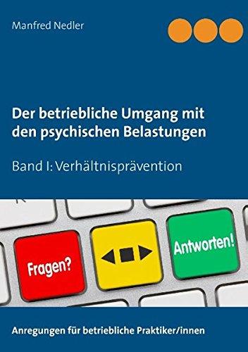 Der betriebliche Umgang mit den psychischen Belastungen: Band I: Verhältnisprävention - Von der Gefährdungsbeurteilung bis zum betrieblichen Gesundheitsmanagement