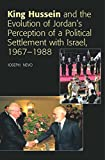 img - for King Hussein and Jordan's Perception of a Political Settlement with Israel, 1967-1988 book / textbook / text book