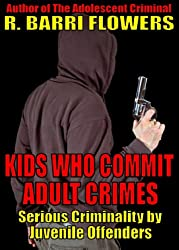 Kids Who Commit Adult Crimes: Serious Criminality by Juvenile Offenders