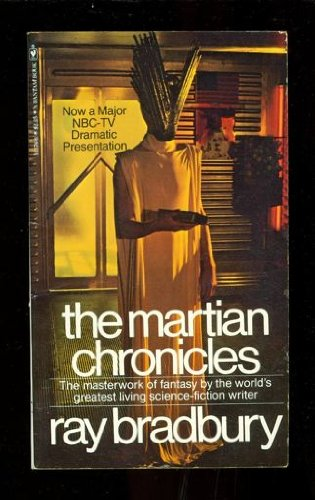 THE MARTIAN CHRONICLES: Rocket Summer; Ylla; The Summer Night; The Earth Men; The Taxpayer; The Third Expedition; And th