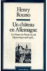 Un château en Allemagne: La France de Pétain en exil : Sigmaringen, 1944-1945 (Histoire) (French Edition) Paperback