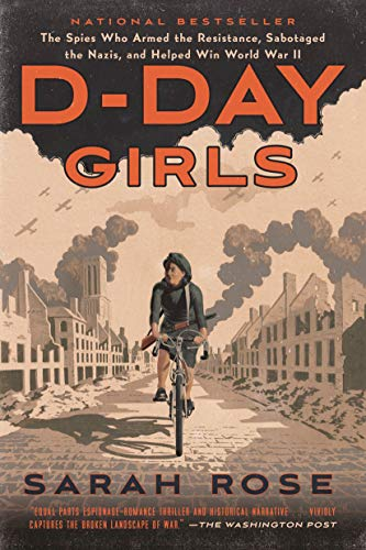 D-Day Girls: The Spies Who Armed the Resistance, Sabotaged the Nazis, and Helped Win World War II (BROADWAY BOOKS)