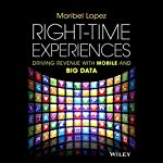 Right-Time Experiences: Driving Revenue with Mobile and Big Data | Maribel Lopez