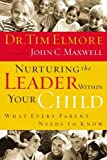 Nurturing the Leader Within Your Child: What Every Parent Needs to Know