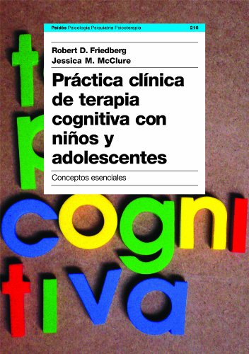 Practica clinica de terapia cognitiva con ninos y adolescentes/ Clinical Practice of Cognitive Therapy with Children and