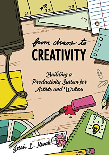 From Chaos to Creativity: Building a Productivity System for Artists and Writers (Good Life)