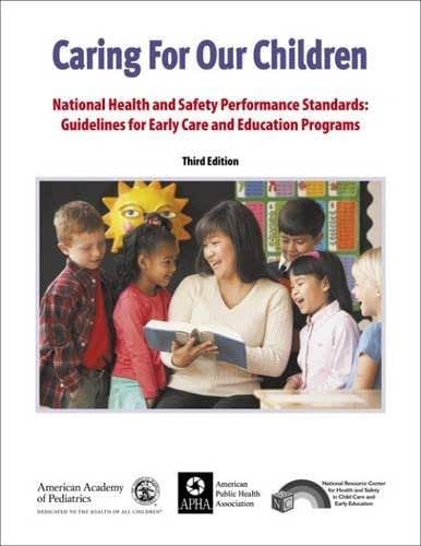 Caring for Our Children: National Health and Safety Performance Standards: Guidelines for Early Care and Early Education Programs