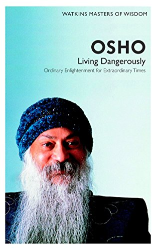 Osho: Living Dangerously- Ordinary Enlightenment for Extraordinary Times...