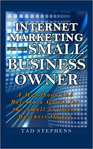 Internet Marketing for the Small Business Owner: A Handbook and Reference Guide for the Small or Local Business Owner by Tad Stephens (2014-03-10)