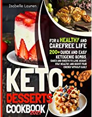 Keto Desserts Cookbook: 200+ Quick and Easy Ketogenic Bombs, Cakes, and Sweets to Help You Lose Weight, Stay Healthy, and Boost Your Energy without Guilt