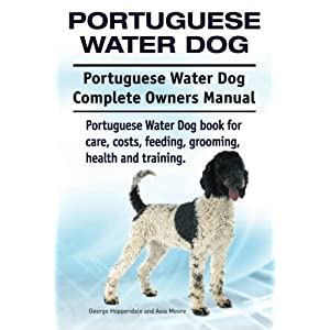 Portuguese Water Dog. Portuguese Water Dog Complete Owners Manual. Portuguese Water Dog book for care, costs, feeding, grooming, health and training. 5