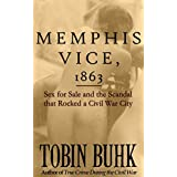 Memphis Vice, 1863: Sex for Sale and the Scandal that Rocked a Civil War City