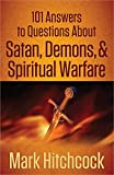 101 Answers to Questions About Satan, Demons, and Spiritual Warfare