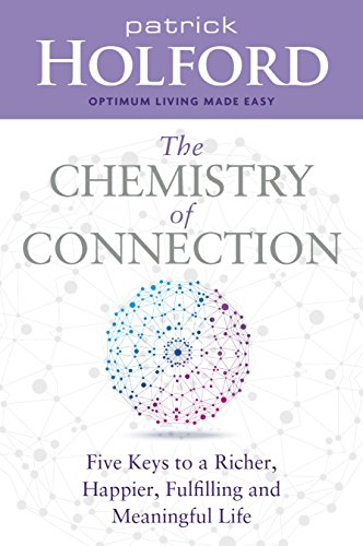 The Chemistry of Connection: Five Keys to a Richer, Happier, Fulfilling and Meaningful Life