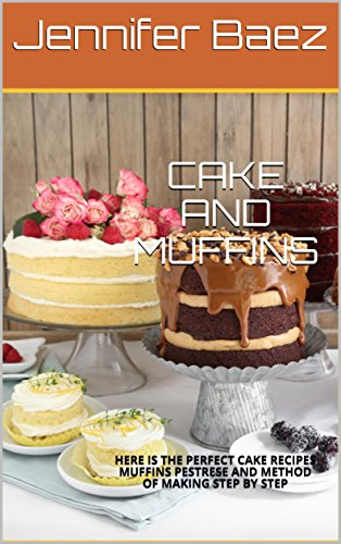 CAKE AND MUFFINS: HERE IS THE PERFECT CAKE RECIPES MUFFINS PESTRESE AND METHOD OF MAKING STEP BY STEP (Recipe Perfect Cake)