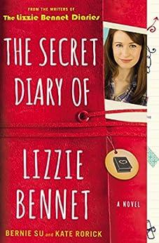 The Secret Diary of Lizzie Bennet: A Novel (Lizzie Bennet Diaries) by [Su, Bernie, Rorick, Kate]
