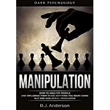 Manipulation: Dark Psychology - How to Analyze People and Influence Them to Do Anything You Want Using NLP and Subliminal Persuasion (Body Language, Human Psychology)