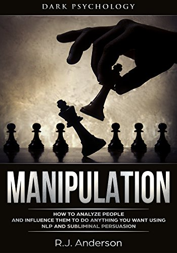 (Manipulation: Dark Psychology - How to Analyze People and Influence Them to Do Anything You Want Using NLP and Subliminal Persuasion (Body Language, Human Psychology))