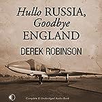 Hullo Russia, Goodbye England | Derek Robinson