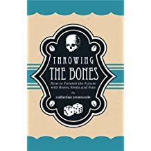 Throwing the Bones: How to Foretell the Future with Bones, Shells, and Nuts