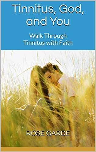 Tinnitus, God, and You: Walk Through Tinnitus with Faith by [Garde, Rose]