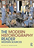 Modern Historiography Reader (Routledge Readers in History)