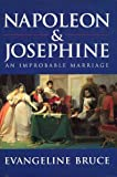 Front cover for the book Napoleon & Josephine: An Improbable Marriage by Evangeline Bruce