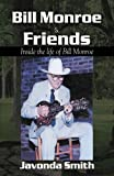 Bill Monroe and Friends (Inside the Life of Bill Monroe), Javonda Smith, 0741449366