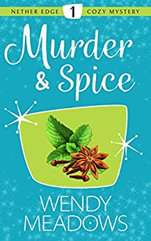 Murder & Spice (Nether Edge Cozy Mystery Book 1) by [Meadows, Wendy]