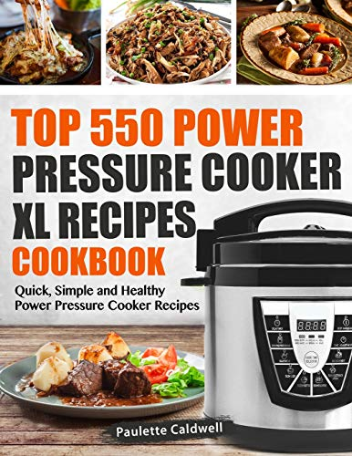 Top 550 Power Pressure Cooker XL Recipes Cookbook: Quick, Simple and Healthy Power Pressure Cooker Recipes (Power Pressure Cooker XL Cookbook) (Power Pressure Cooker Do)