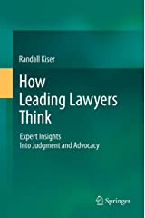 How Leading Lawyers Think: Expert Insights Into Judgment and Advocacy Kindle Edition