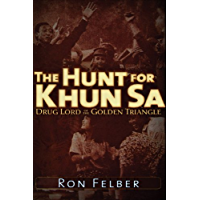 The Hunt for Khun Sa: Drug Lord of the Golden Triangle (English Edition)