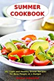 healthy food on a budget - Summer Cookbook: 101 Light and Healthy Dinner Recipes for Busy People on a Budget: Healthy Recipes for Weight Loss, Detox and Cleanse (Everyday Superfood Recipes and Clean Eating Diet Meals)