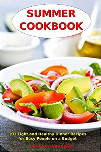 Summer cookbook 101 light and healthy dinner recipes for busy summer cookbook 101 light and healthy dinner recipes for busy people on a budget healthy recipes for weight loss detox and cleanse everyday superfood forumfinder Choice Image