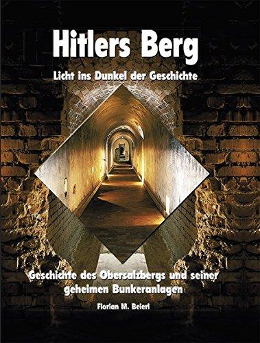 Hitlers Berg - Licht ins Dunkel der Geschichte: Geschichte des Obersalzbergs und seiner geheimen Bunkeranlagen