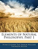 Elements of Natural Philosophy, Part, Peter Guthrie Tait and Baron, William Thomson Kelvin, 1142963446